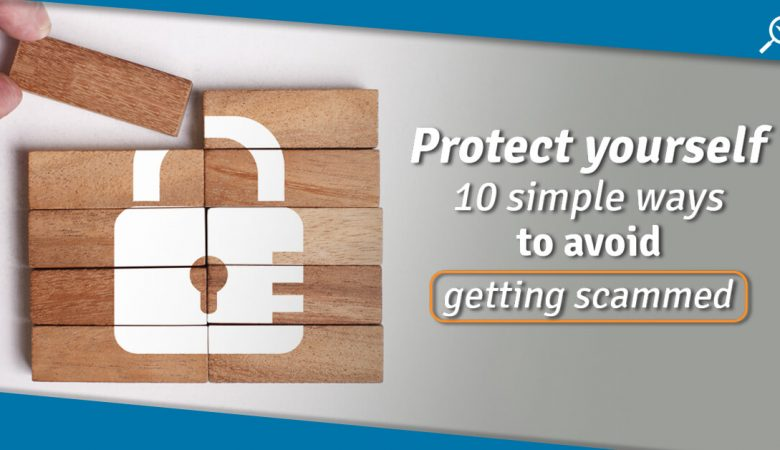 How To Protect Yourself From Getting Scammed
